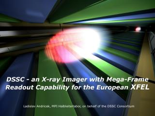 DSSC - an X-ray Imager with Mega-Frame Readout Capability for the European XFEL