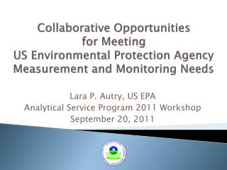 Lara P. Autry, US EPA Analytical Service Program 2011 Workshop September 20, 2011