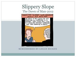 Slippery Slope The Dawn of Man-2012