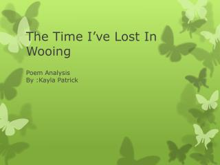 The Time I've Lost In Wooing