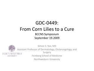 GDC-0449:  From Corn Lilies to a Cure BCCNS Symposium September 19.2009
