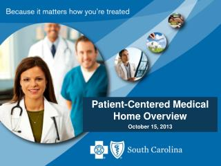 Patient-Centered Medical Home Overview October 15, 2013