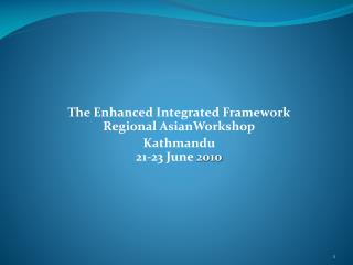 The Enhanced Integrated Framework  Regional  AsianWorkshop Kathmandu 21-23 June  2010