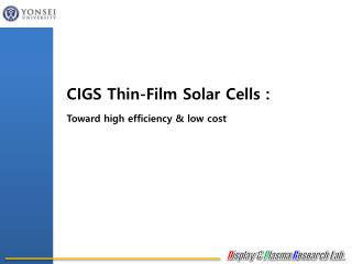 CIGS Thin-Film Solar Cells : Toward high efficiency &  low cost