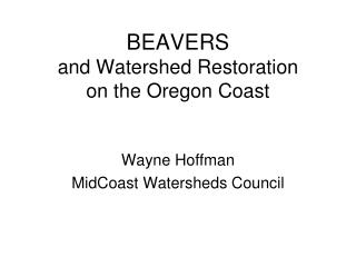 BEAVERS  and Watershed Restoration  on the Oregon Coast