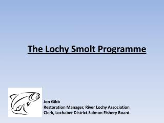 The Lochy  S molt  Programme