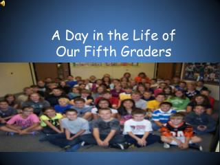 A Day in the Life of  Our Fifth Graders