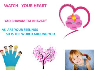 """"""" YAD BHAVAM TAT BHAVATI"""" AS ARE YOUR FEELINGS SO IS THE WORLD AROUND YOU"""