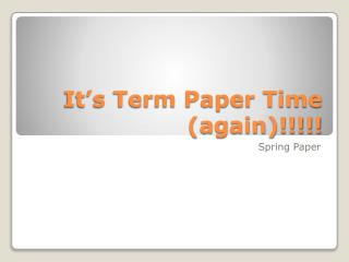 It's Term Paper Time (again)!!!!!