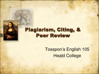 Plagiarism, Citing, & Peer Review