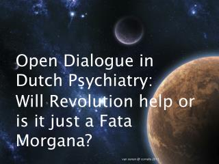 Open Dialogue in Dutch Psychiatry:  Will Revolution help or is it just a Fata Morgana?