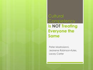 Cultural Competency  is  NOT  Treating Everyone the Same