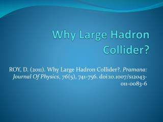 Why Large  Hadron  Collider?