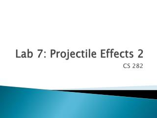 Lab 7: Projectile Effects 2