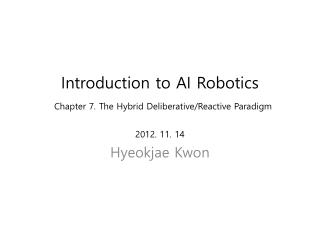 Introduction to AI Robotics Chapter 7. The Hybrid Deliberative/Reactive Paradigm  2012. 11. 14
