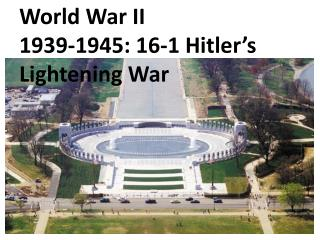 World War II 1939- 1945: 16-1 Hitler's Lightening War