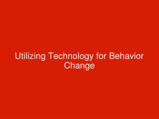 Utilizing Technology for Behavior Change