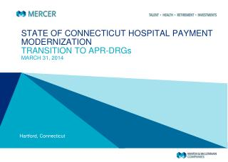 STATE OF CONNECTICUT HOSPITAL PAYMENT MODERNIZATION TRANSITION TO APR-DRGs MARCH 31, 2014
