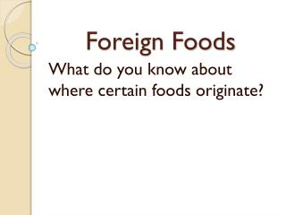 Foreign Foods