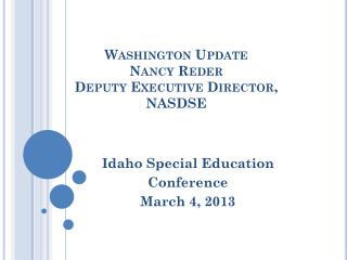 Washington Update Nancy Reder Deputy Executive Director, NASDSE