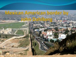 Mexican American border by John Dahlberg
