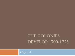 The Colonies Develop 1700-1753