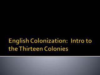 English Colonization:  Intro  to the  Thirteen Colonies