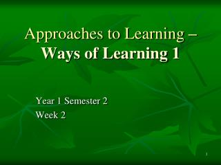 Approaches to Learning  – Ways of Learning 1