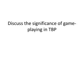 Discuss the significance of game-playing in TBP