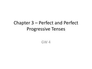 Chapter 3 – Perfect and Perfect Progressive Tenses