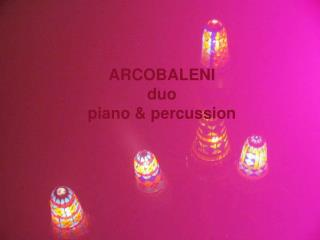 ARCOBALENI duo piano & percussion