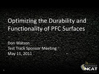Optimizing the Durability and Functionality of PFC Surfaces Don Watson Test Track Sponsor Meeting