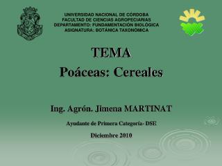 TEMA Poáceas: Cereales Ing. Agrón. Jimena MARTINAT Ayudante de Primera Categoría- DSE Diciembre 2010
