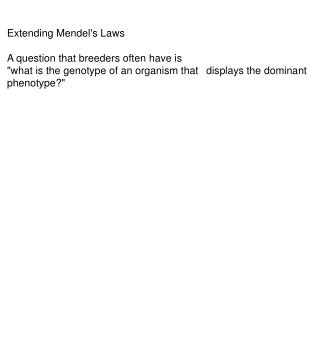 Extending Mendel's Laws A question that breeders often have is