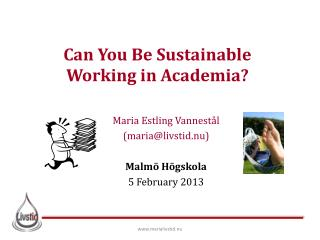 Can You  B e  S ustainable Working in Academia?