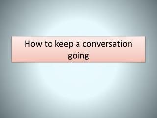 How to keep  a  conversation going