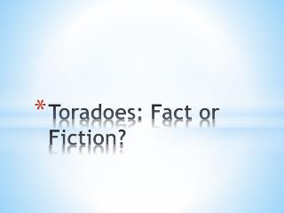 Toradoes : Fact or Fiction?