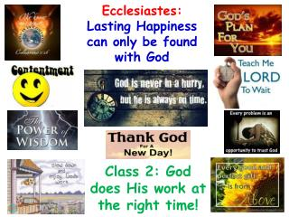 Ecclesiastes:   Lasting Happiness can only be found with God
