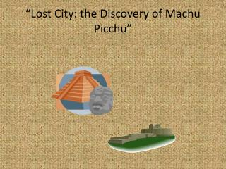 """Lost City: the Discovery of Machu Picchu"""