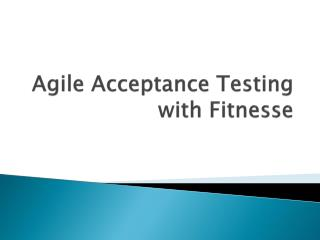 Agile Acceptance Testing with Fitnesse