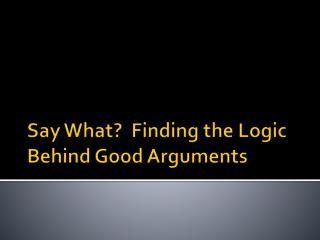 Say What?  Finding the Logic Behind Good Arguments