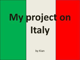 My project on Italy by Kian