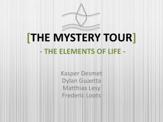 [ The Mystery Tour ] - The elements of life -
