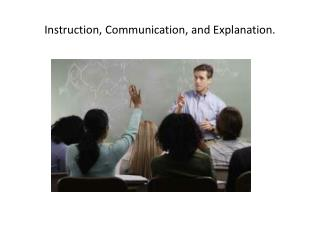Instruction, Communication, and Explanation.