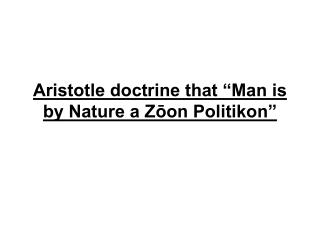 "Aristotle doctrine that ""Man is by Nature a Zōon Politikon"""