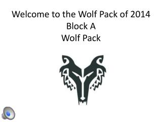 Welcome to the Wolf Pack of 2014 Block A Wolf Pack