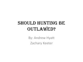 Should Hunting be Outlawed?