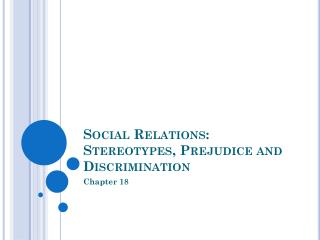 Social Relations: Stereotypes, Prejudice and Discrimination
