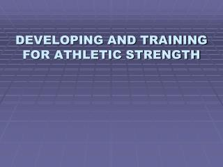 DEVELOPING AND TRAINING  FOR ATHLETIC STRENGTH