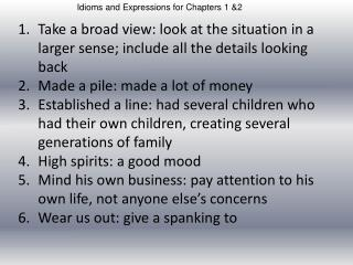 Take a broad view: look at the situation in a larger sense; include all the details looking back